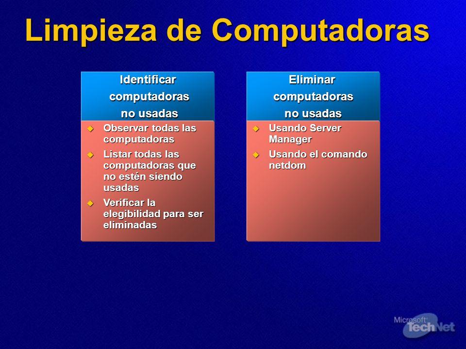 Eliminarcomputadoras no usadas Usando Server Manager Usando Server Manager Usando el comando netdom Usando el comando netdom Limpieza de Computadoras