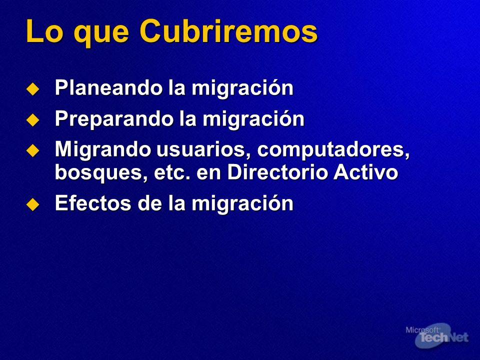 Lo que Cubriremos Planeando la migración Planeando la migración Preparando la migración Preparando la migración Migrando usuarios, computadores, bosqu