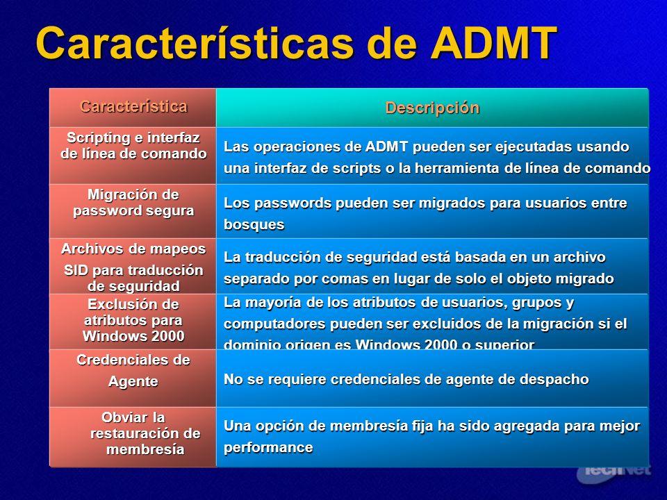Características de ADMT CaracterísticaDescripción Scripting e interfaz de línea de comando Las operaciones de ADMT pueden ser ejecutadas usando una in