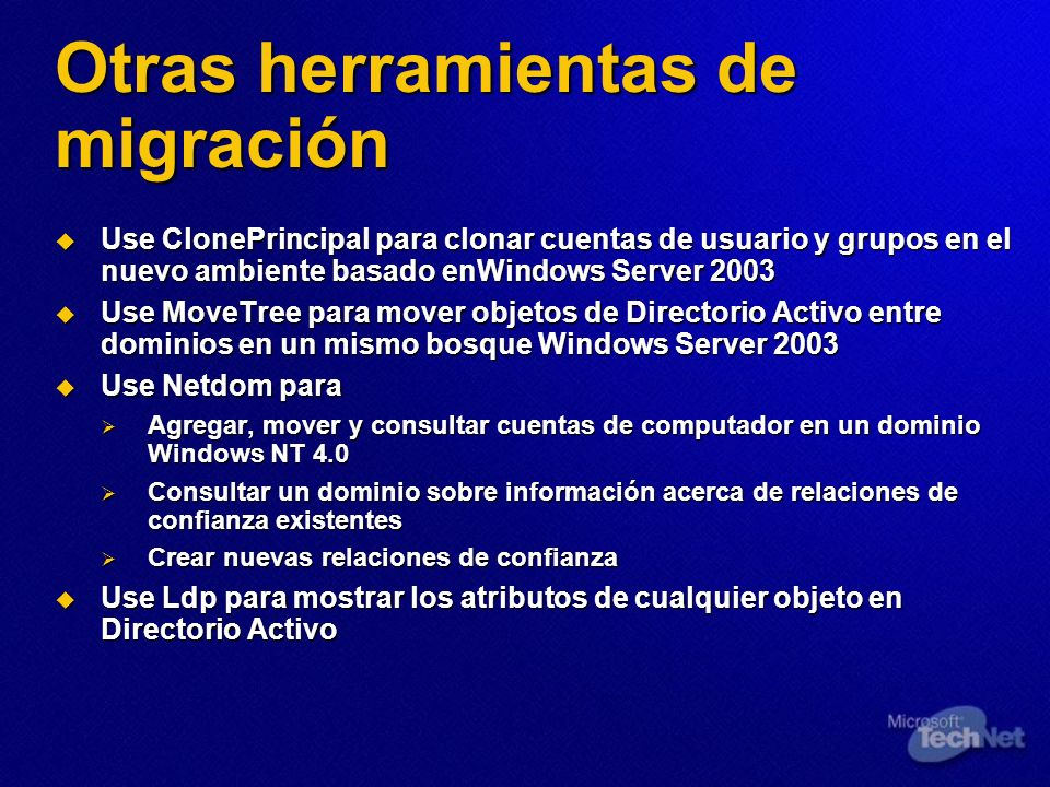 Otras herramientas de migración Use ClonePrincipal para clonar cuentas de usuario y grupos en el nuevo ambiente basado enWindows Server 2003 Use Clone