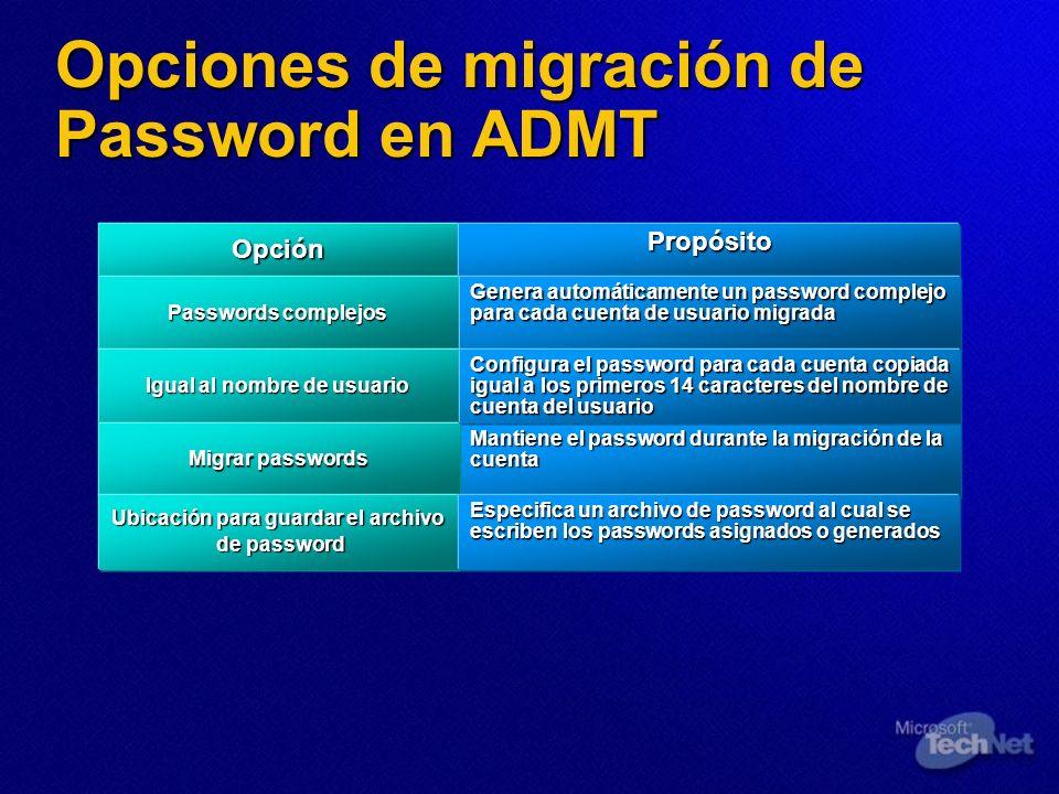 Opciones de migración de Password en ADMT Mantiene el password durante la migración de la cuenta OpciónPropósito Passwords complejos Genera automática