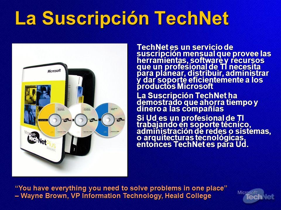 La Suscripción TechNet TechNet es un servicio de suscripción mensual que provee las herramientas, software y recursos que un profesional de TI necesit