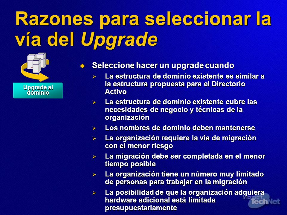 Razones para seleccionar la vía del Upgrade Seleccione hacer un upgrade cuando Seleccione hacer un upgrade cuando La estructura de dominio existente e