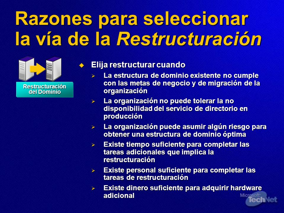 Razones para seleccionar la vía de la Restructuración Elija restructurar cuando Elija restructurar cuando La estructura de dominio existente no cumple