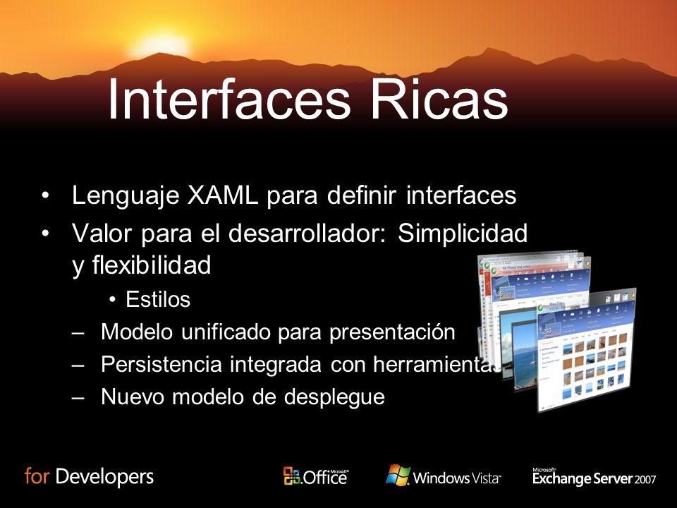Lenguaje XAML para definir interfaces Valor para el desarrollador: Simplicidad y flexibilidad Estilos –Modelo unificado para presentación –Persistencia integrada con herramientas –Nuevo modelo de desplegue Interfaces Ricas