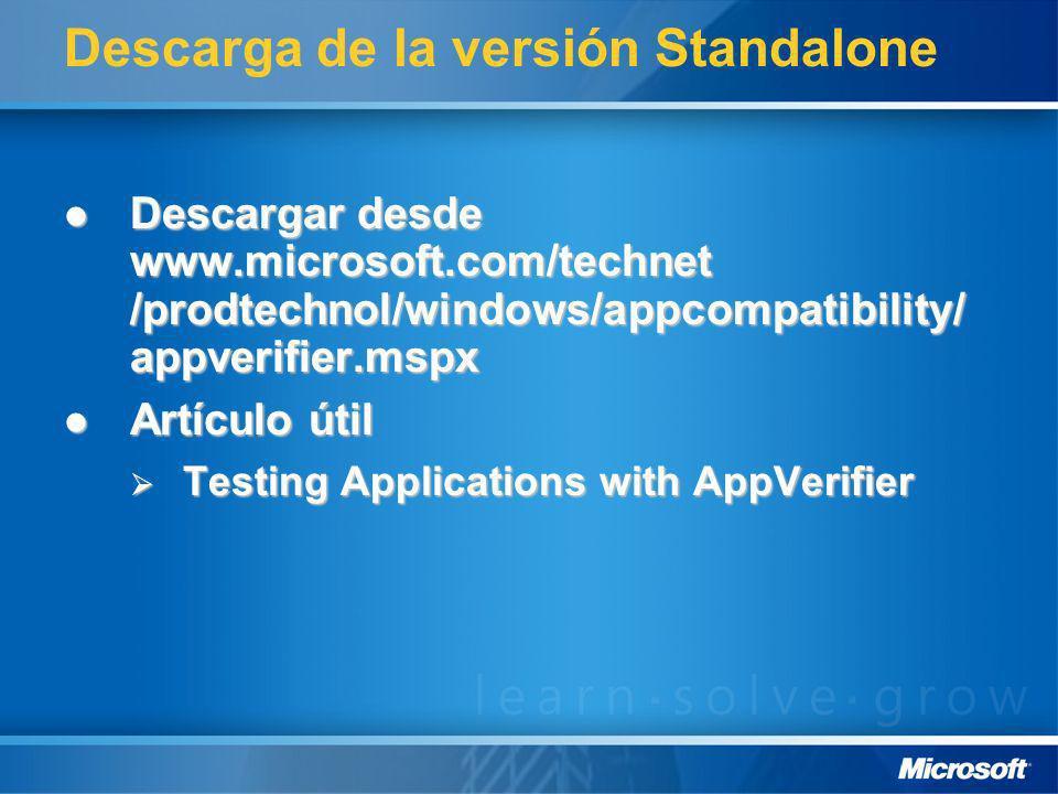 Descarga de la versión Standalone Descargar desde www.microsoft.com/technet /prodtechnol/windows/appcompatibility/ appverifier.mspx Descargar desde ww
