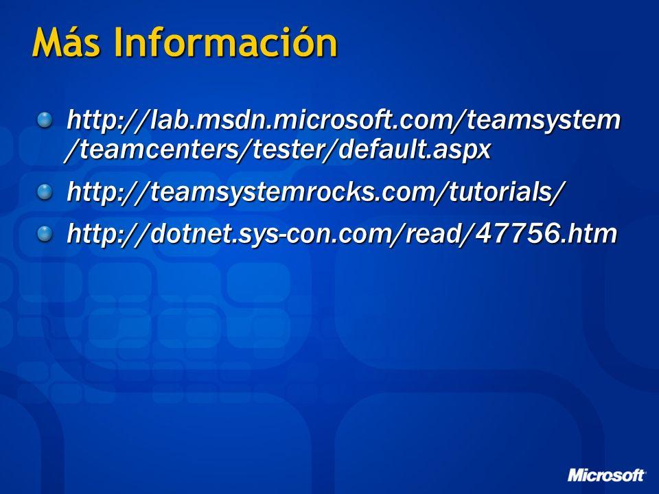 Más Información http://lab.msdn.microsoft.com/teamsystem /teamcenters/tester/default.aspx http://teamsystemrocks.com/tutorials/http://dotnet.sys-con.c