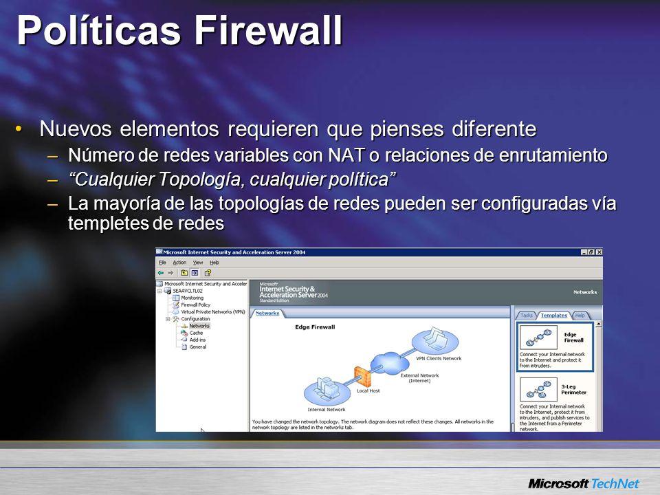 Políticas Firewall Nuevos elementos requieren que pienses diferenteNuevos elementos requieren que pienses diferente –Número de redes variables con NAT o relaciones de enrutamiento –Cualquier Topología, cualquier política –La mayoría de las topologías de redes pueden ser configuradas vía templetes de redes