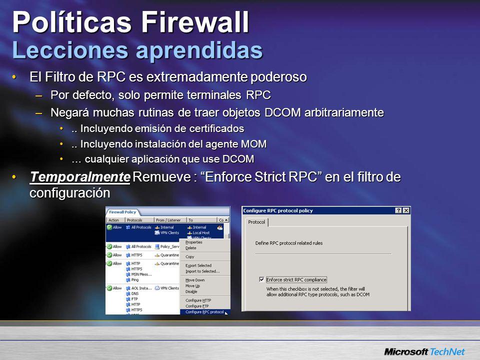 Políticas Firewall Lecciones aprendidas El Filtro de RPC es extremadamente poderosoEl Filtro de RPC es extremadamente poderoso –Por defecto, solo permite terminales RPC –Negará muchas rutinas de traer objetos DCOM arbitrariamente..