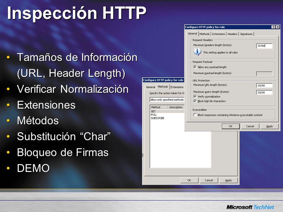 Inspección HTTP Tamaños de InformaciónTamaños de Información (URL, Header Length) Verificar NormalizaciónVerificar Normalización ExtensionesExtensiones MétodosMétodos Substitución CharSubstitución Char Bloqueo de FirmasBloqueo de Firmas DEMODEMO