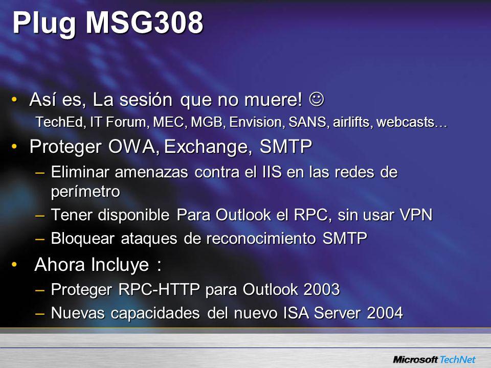 Plug MSG308 Así es, La sesión que no muere!Así es, La sesión que no muere! TechEd, IT Forum, MEC, MGB, Envision, SANS, airlifts, webcasts… Proteger OW