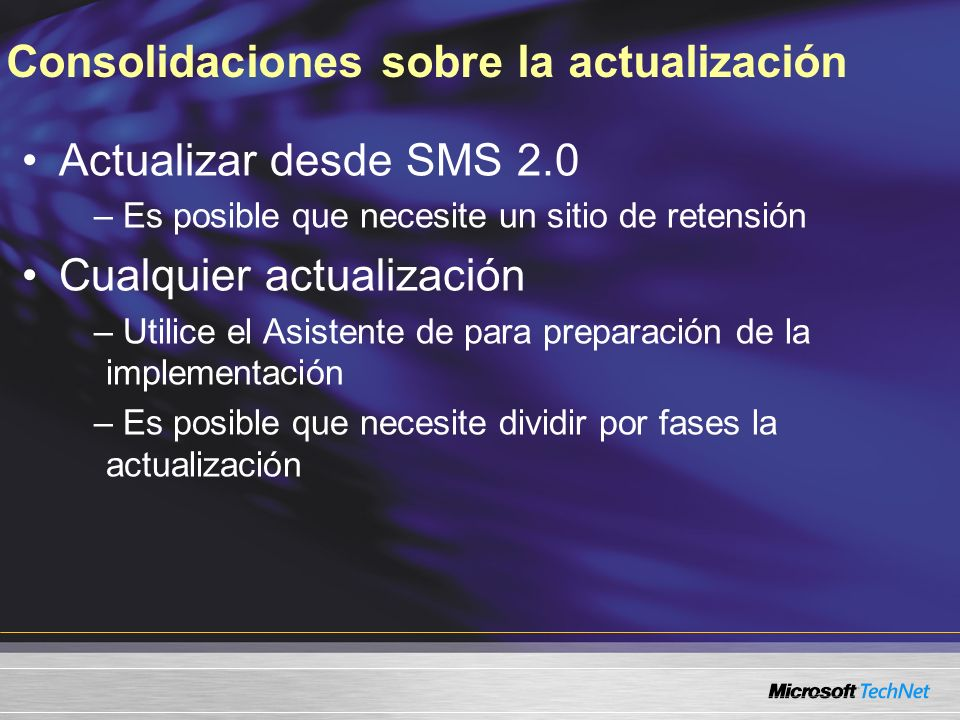 Consolidaciones sobre la actualización Actualizar desde SMS 2.0 – Es posible que necesite un sitio de retensión Cualquier actualización – Utilice el A