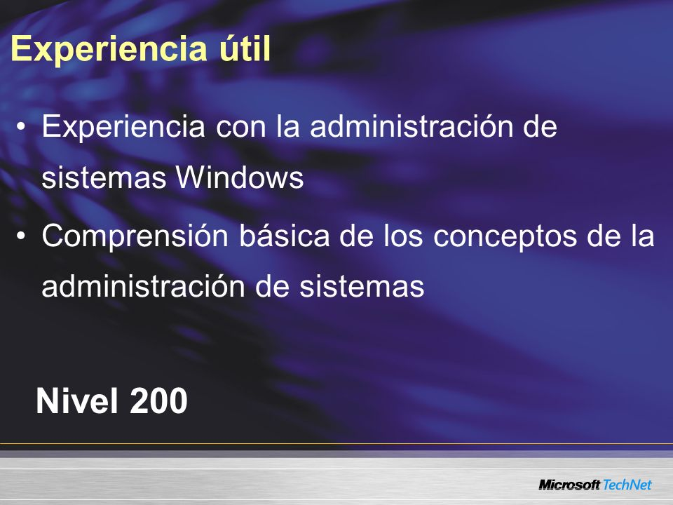 Experiencia útil Nivel 200 Experiencia con la administración de sistemas Windows Comprensión básica de los conceptos de la administración de sistemas