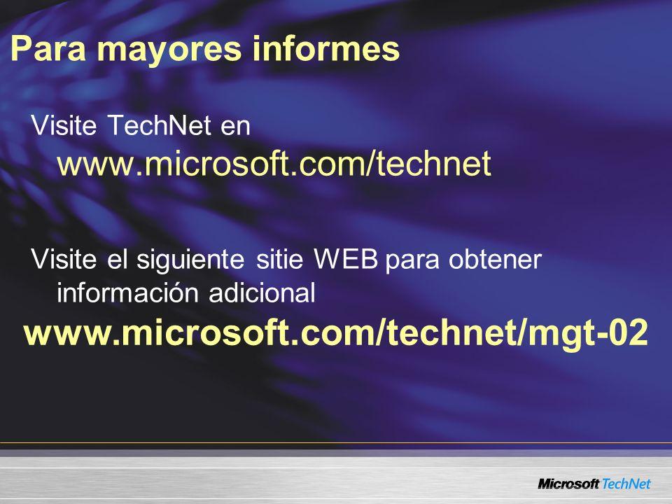 Para mayores informes www.microsoft.com/technet/mgt-02 Visite TechNet en www.microsoft.com/technet Visite el siguiente sitie WEB para obtener informac