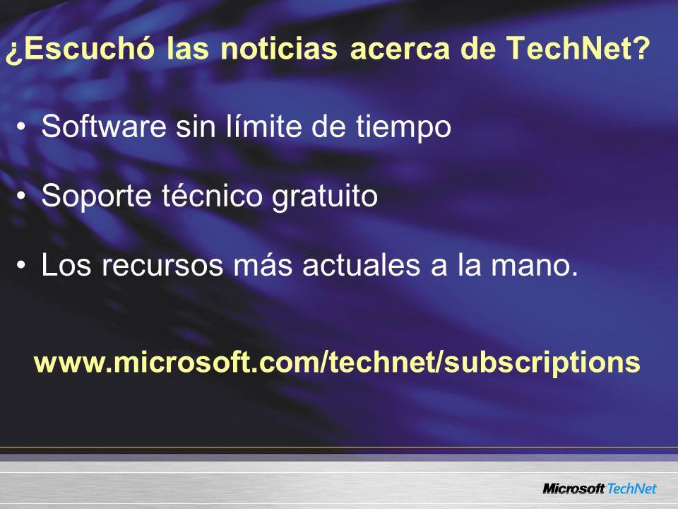 www.microsoft.com/technet/subscriptions ¿Escuchó las noticias acerca de TechNet? Software sin límite de tiempo Soporte técnico gratuito Los recursos m