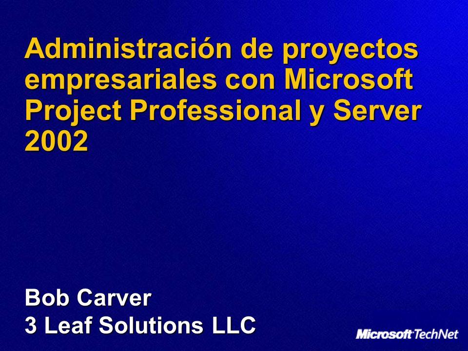 Administración de proyectos empresariales con Microsoft Project Professional y Server 2002 Bob Carver 3 Leaf Solutions LLC