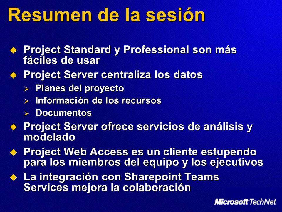 Resumen de la sesión Project Standard y Professional son más fáciles de usar Project Standard y Professional son más fáciles de usar Project Server ce