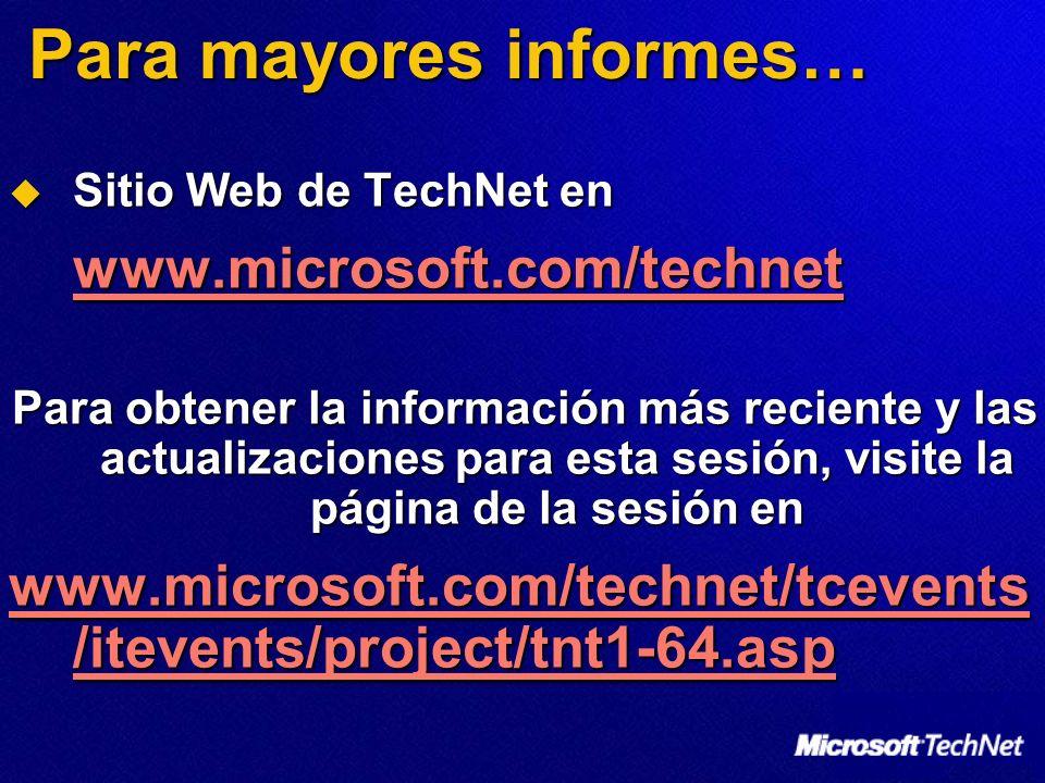 Para mayores informes… Sitio Web de TechNet en Sitio Web de TechNet en www.microsoft.com/technet Para obtener la información más reciente y las actual