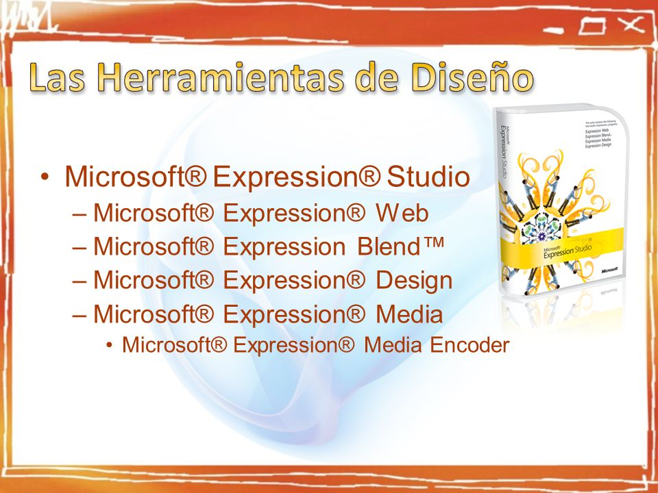 Microsoft® Expression® Studio –Microsoft® Expression® Web –Microsoft® Expression Blend –Microsoft® Expression® Design –Microsoft® Expression® Media Microsoft® Expression® Media Encoder