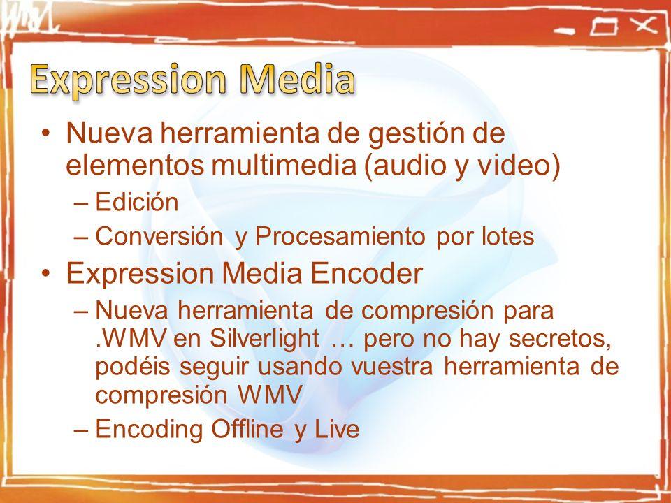 Nueva herramienta de gestión de elementos multimedia (audio y video) –Edición –Conversión y Procesamiento por lotes Expression Media Encoder –Nueva herramienta de compresión para.WMV en Silverlight … pero no hay secretos, podéis seguir usando vuestra herramienta de compresión WMV –Encoding Offline y Live