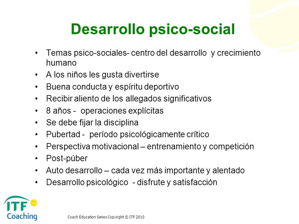 Coach Education Series Copyright © ITF 2010 Desarrollo psico-social Temas psico-sociales- centro del desarrollo y crecimiento humano A los niños les g
