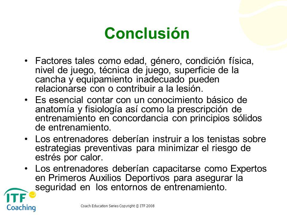 Coach Education Series Copyright © ITF 2008 Conclusión Factores tales como edad, género, condición física, nivel de juego, técnica de juego, superfici