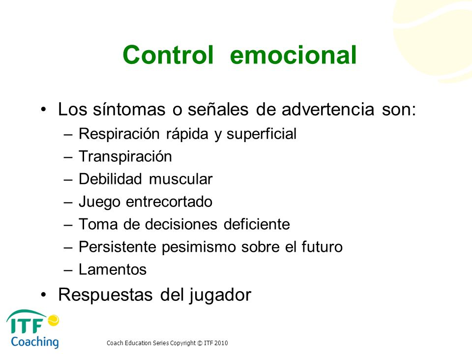 Coach Education Series Copyright © ITF 2010 Control emocional cont.