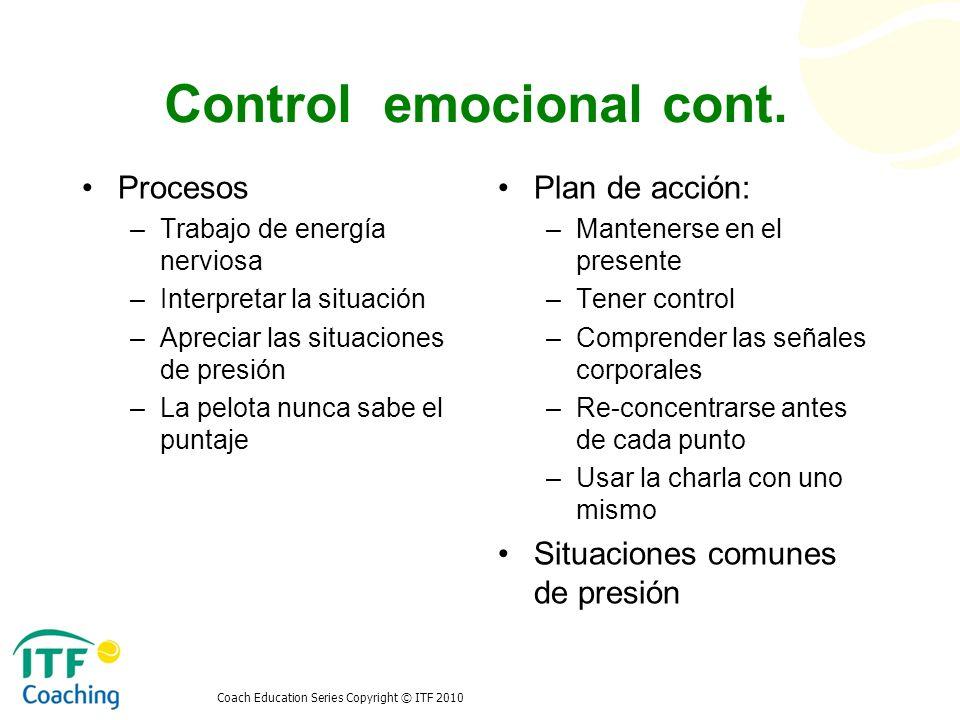 Coach Education Series Copyright © ITF 2010 Control emocional cont. Procesos –Trabajo de energía nerviosa –Interpretar la situación –Apreciar las situ