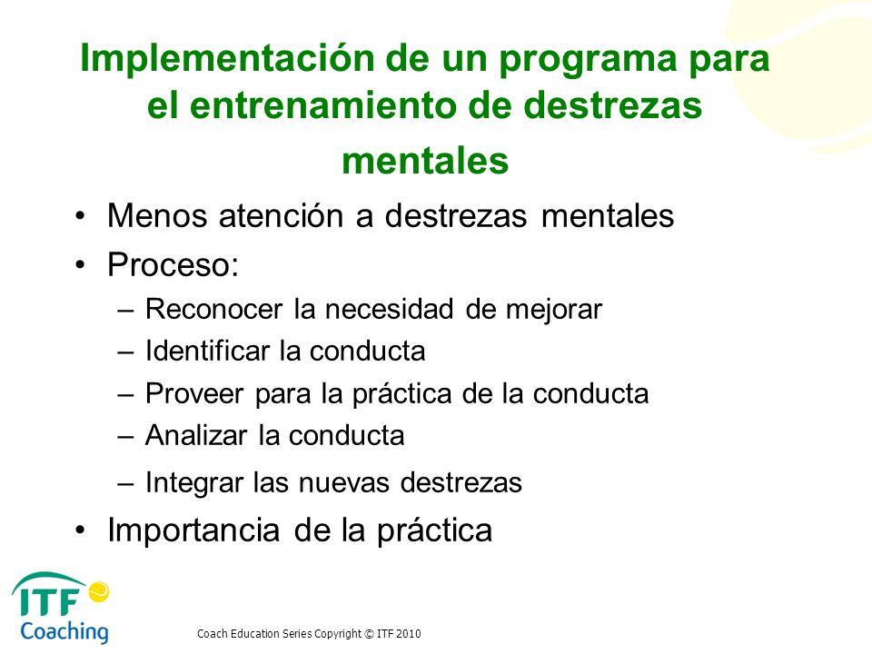 Implementación de un programa para el entrenamiento de destrezas mentales Menos atención a destrezas mentales Proceso: –Reconocer la necesidad de mejo