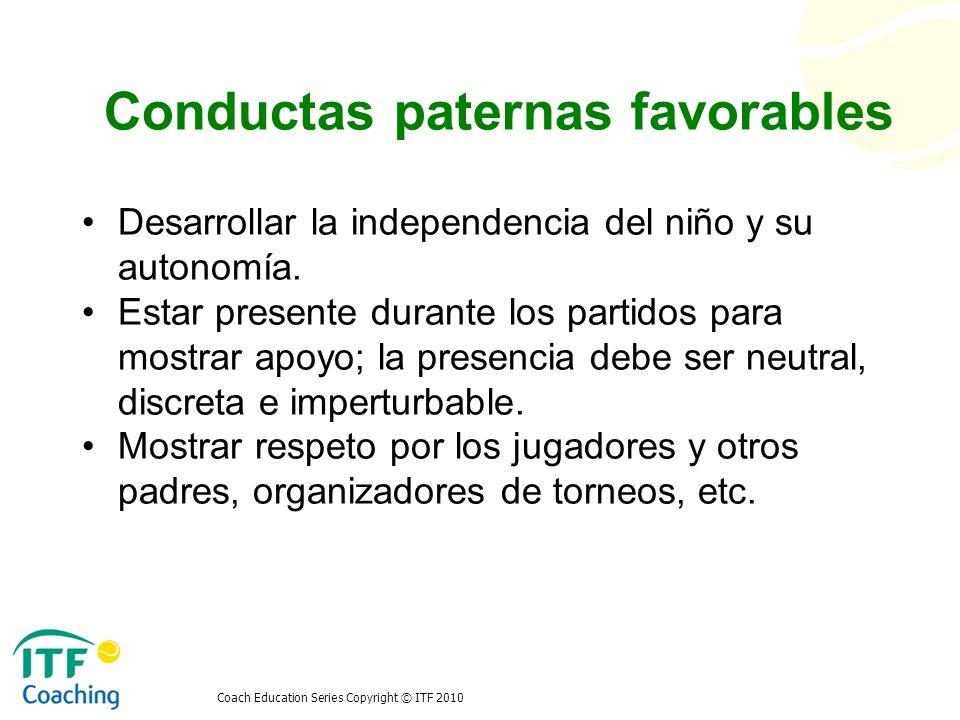 Conductas paternas favorables Desarrollar la independencia del niño y su autonomía. Estar presente durante los partidos para mostrar apoyo; la presenc