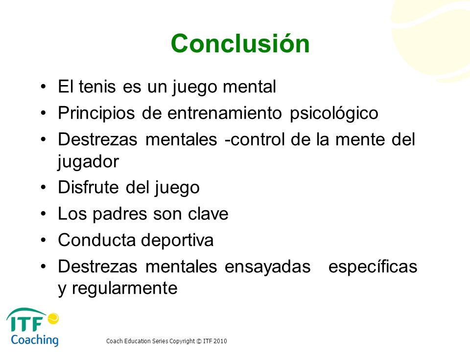 Conclusión El tenis es un juego mental Principios de entrenamiento psicológico Destrezas mentales -control de la mente del jugador Disfrute del juego