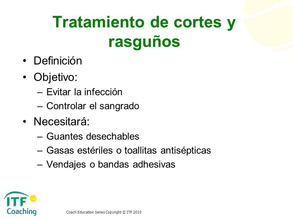 Coach Education Series Copyright © ITF 2010 Tratamiento de cortes y rasguños Definición Objetivo: –Evitar la infección –Controlar el sangrado Necesita