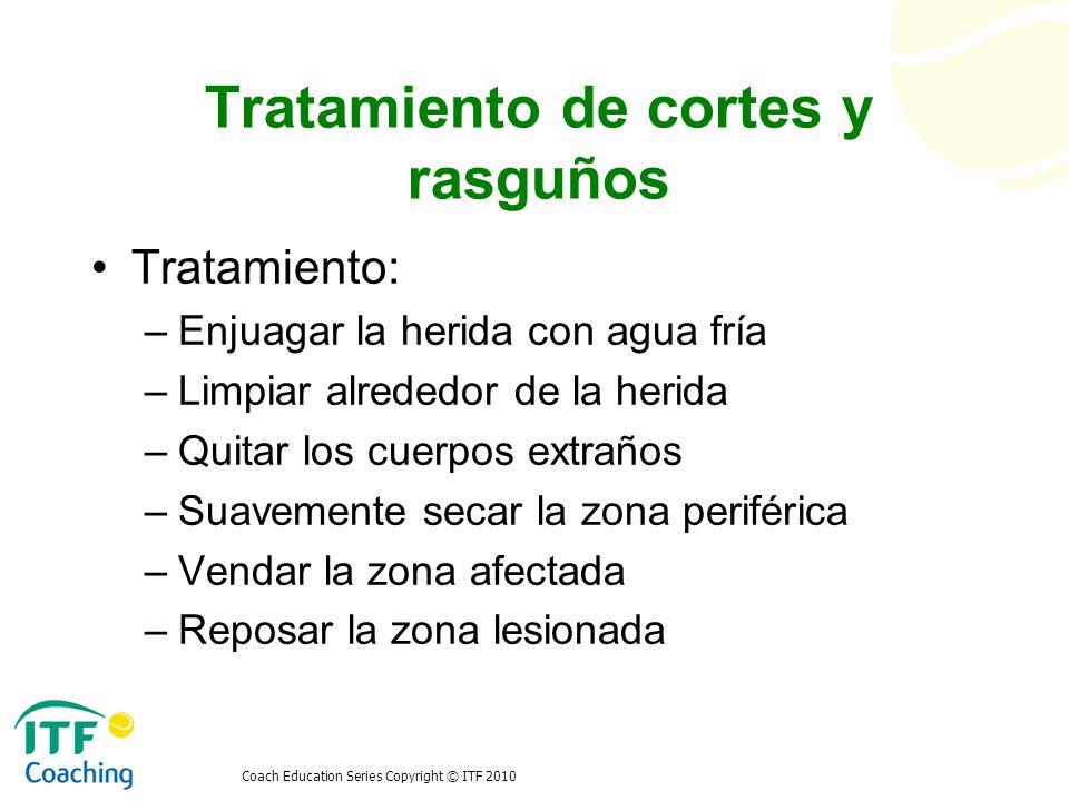 Coach Education Series Copyright © ITF 2010 Tratamiento de cortes y rasguños Tratamiento: –Enjuagar la herida con agua fría –Limpiar alrededor de la h