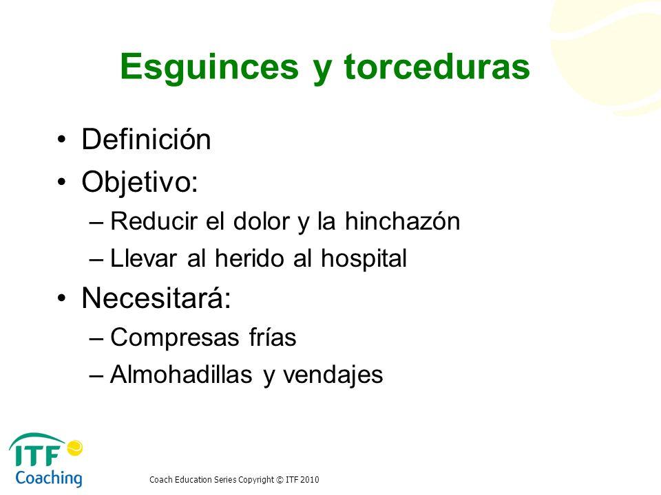 Coach Education Series Copyright © ITF 2010 Esguinces y torceduras Definición Objetivo: –Reducir el dolor y la hinchazón –Llevar al herido al hospital