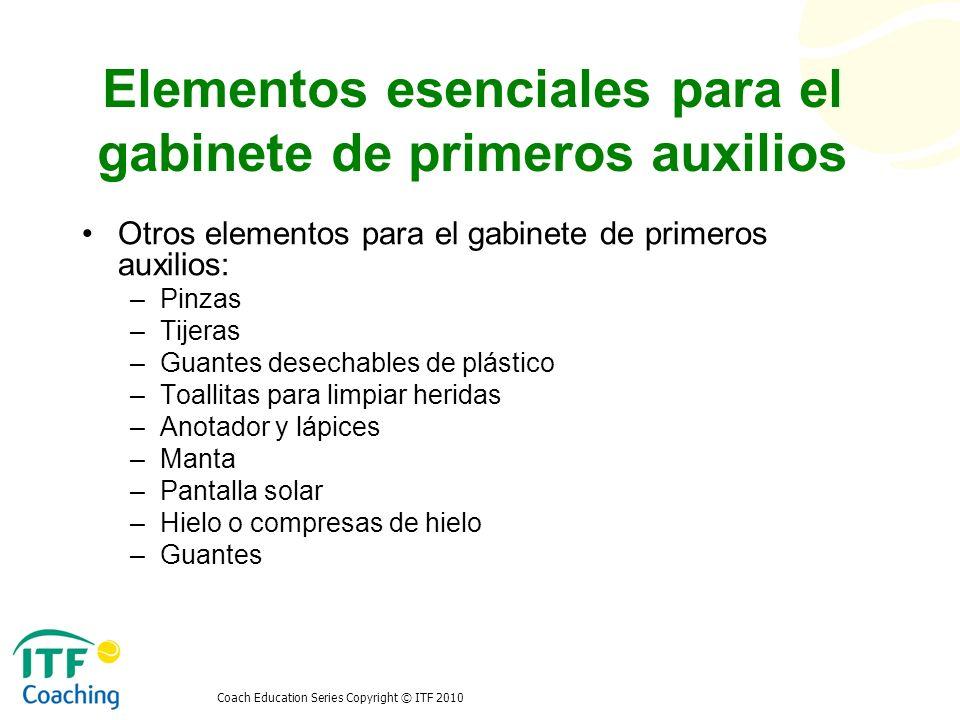 Coach Education Series Copyright © ITF 2010 Elementos esenciales para el gabinete de primeros auxilios Otros elementos para el gabinete de primeros au