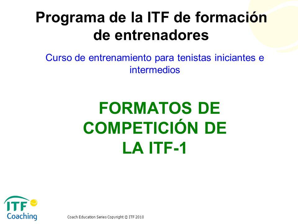 Coach Education Series Copyright © ITF 2010 La importancia de la competición en todos los niveles Competición: la razón para jugar tenis Competición- algo negativo Crear un entorno saludable y competitivo- atraer gente al tenis Entrenadores y padres Perspectiva y equilibrio