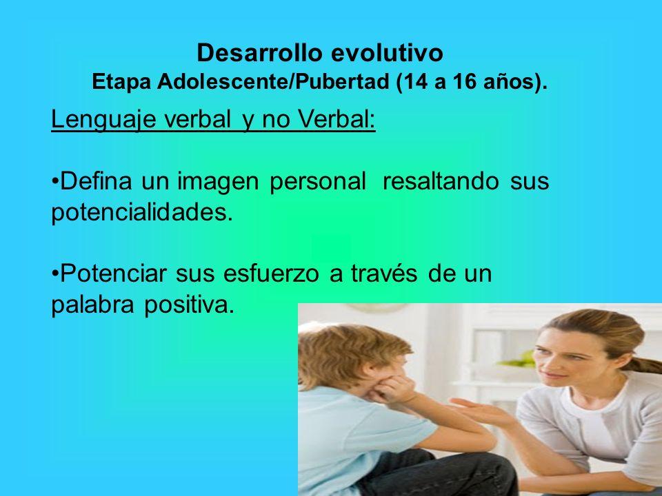 Lenguaje verbal y no Verbal: Defina un imagen personal resaltando sus potencialidades. Potenciar sus esfuerzo a través de un palabra positiva. Desarro