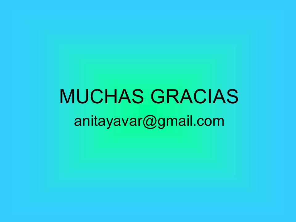 MUCHAS GRACIAS anitayavar@gmail.com