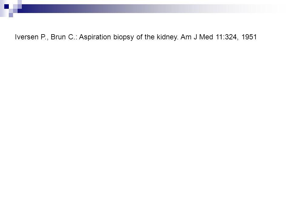 Iversen P., Brun C.: Aspiration biopsy of the kidney. Am J Med 11:324, 1951