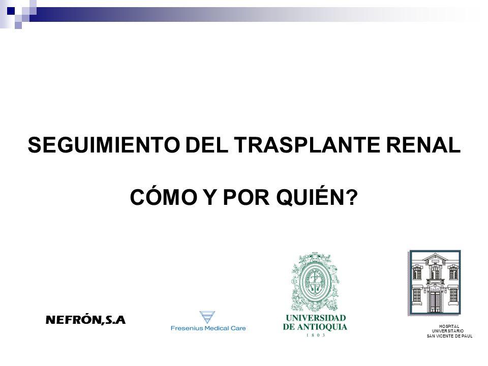 SEGUIMIENTO DEL TRASPLANTE RENAL CÓMO Y POR QUIÉN? HOSPITAL UNIVERSITARIO SAN VICENTE DE PAUL NEFRÓN,S.A