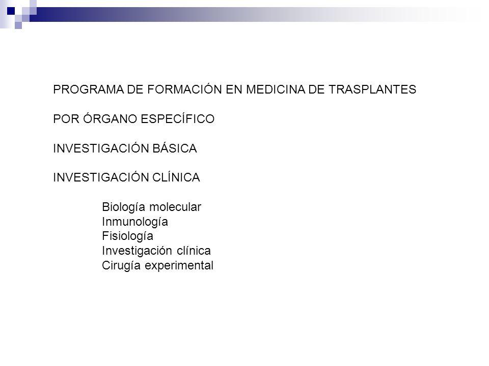 PROGRAMA DE FORMACIÓN EN MEDICINA DE TRASPLANTES POR ÓRGANO ESPECÍFICO INVESTIGACIÓN BÁSICA INVESTIGACIÓN CLÍNICA Biología molecular Inmunología Fisio