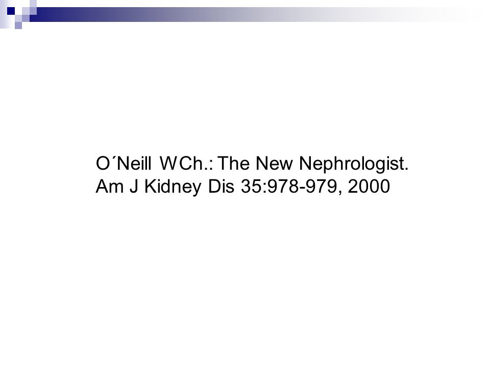 O´Neill WCh.: The New Nephrologist. Am J Kidney Dis 35:978-979, 2000