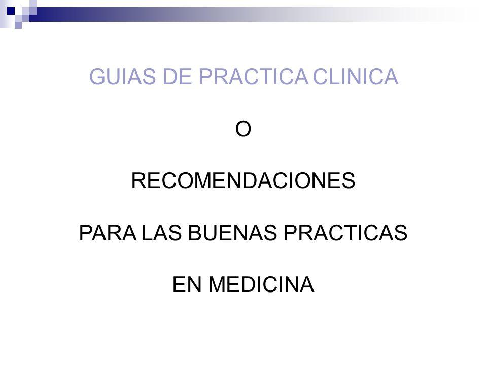 GUIAS DE PRACTICA CLINICA O RECOMENDACIONES PARA LAS BUENAS PRACTICAS EN MEDICINA