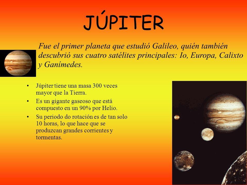 JÚPITER Júpiter tiene una masa 300 veces mayor que la Tierra.