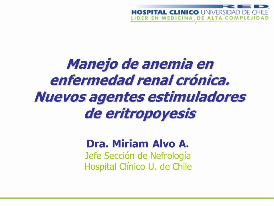 Manejo de anemia en enfermedad renal crónica. Nuevos agentes estimuladores de eritropoyesis Dra. Miriam Alvo A. Jefe Sección de Nefrología Hospital Cl