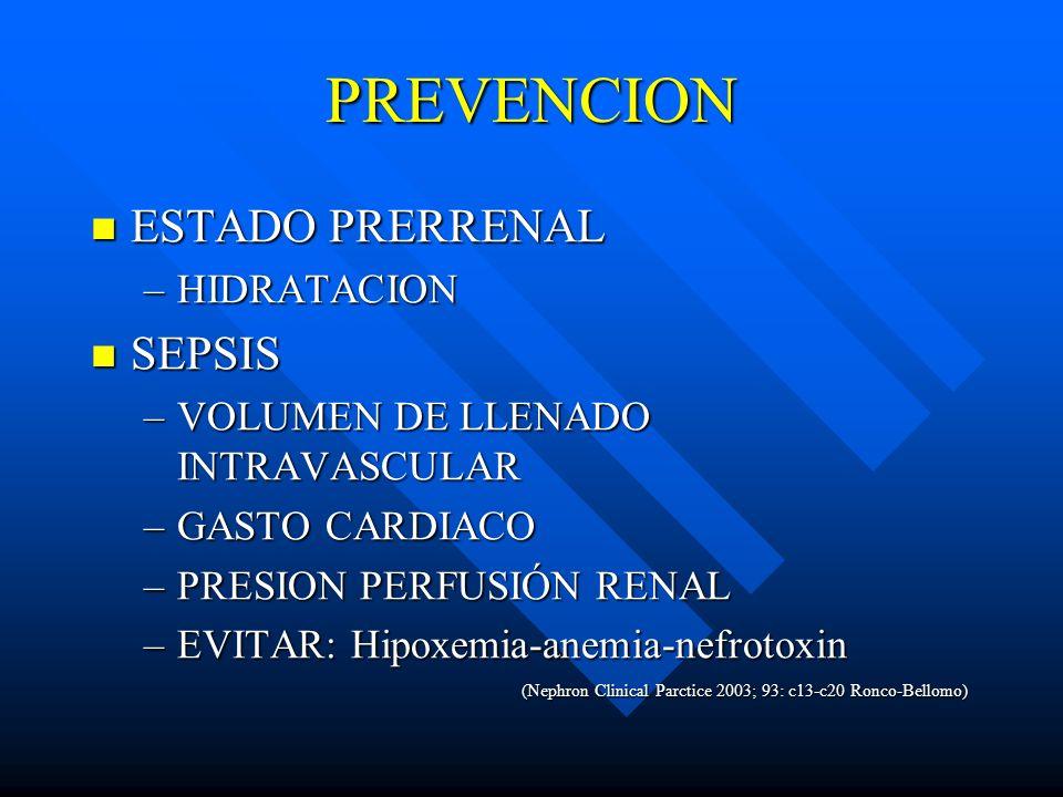 PREVENCION ESTADO PRERRENAL ESTADO PRERRENAL –HIDRATACION SEPSIS SEPSIS –VOLUMEN DE LLENADO INTRAVASCULAR –GASTO CARDIACO –PRESION PERFUSIÓN RENAL –EV