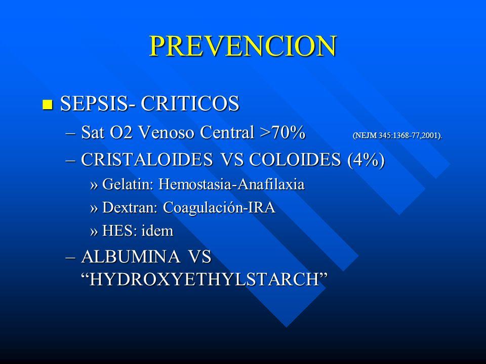 PREVENCION SEPSIS- CRITICOS SEPSIS- CRITICOS –Sat O2 Venoso Central >70% (NEJM 345:1368-77,2001). –CRISTALOIDES VS COLOIDES (4%) »Gelatin: Hemostasia-