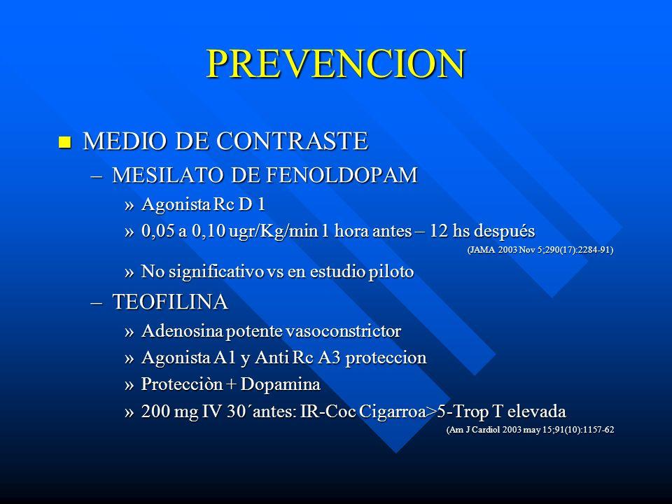PREVENCION MEDIO DE CONTRASTE MEDIO DE CONTRASTE –MESILATO DE FENOLDOPAM »Agonista Rc D 1 »0,05 a 0,10 ugr/Kg/min 1 hora antes – 12 hs después (JAMA 2