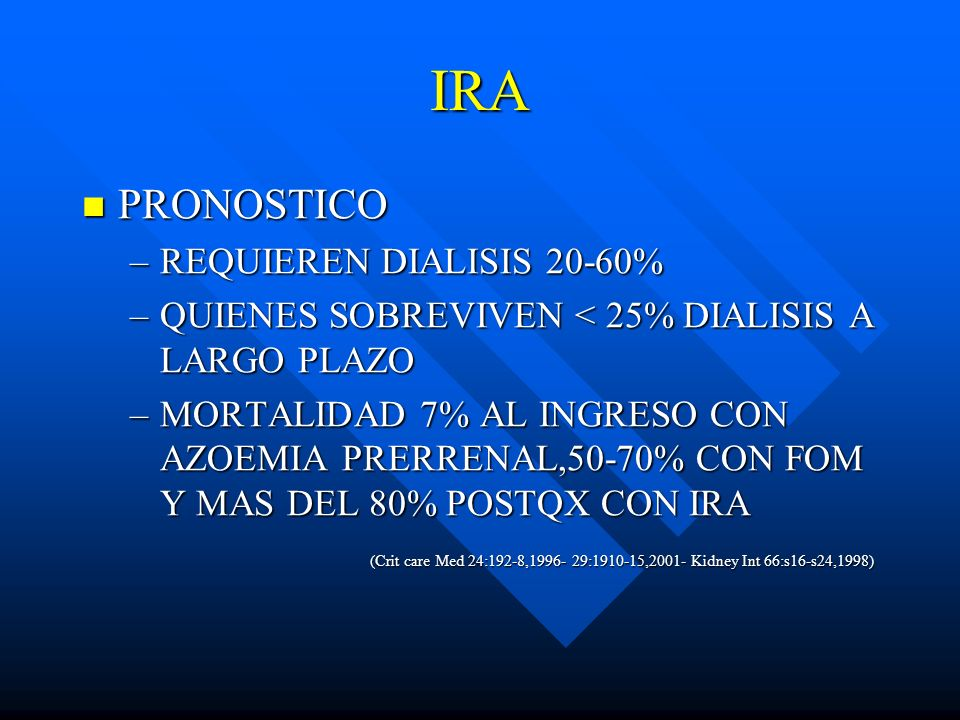 IRA PRONOSTICO PRONOSTICO –REQUIEREN DIALISIS 20-60% –QUIENES SOBREVIVEN < 25% DIALISIS A LARGO PLAZO –MORTALIDAD 7% AL INGRESO CON AZOEMIA PRERRENAL,
