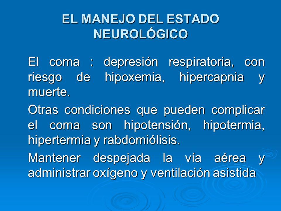 EL MANEJO DEL ESTADO NEUROLÓGICO El coma : depresión respiratoria, con riesgo de hipoxemia, hipercapnia y muerte. Otras condiciones que pueden complic